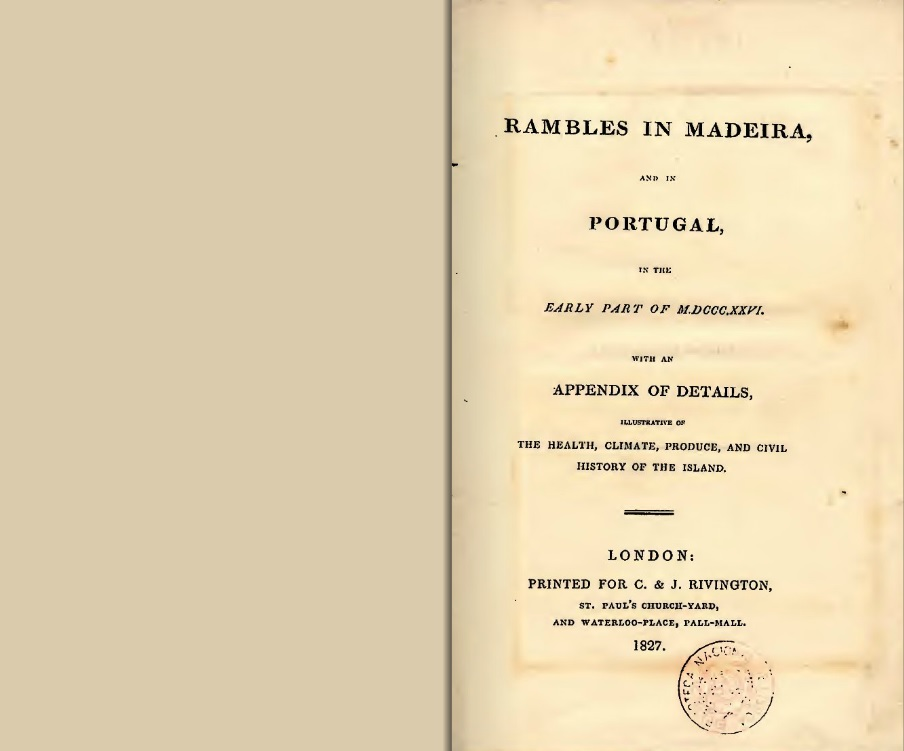 Title page of Alfred Lyall: Rambles in Madeira and in Portugal in the Early Part of MDCCCXXVI, 1827 Image taken from the online edition courtesy of the National Library of Portugal. To view the National Library edition on their home site, click on the following link, and use your browser's 'back' button to return to this page: http://purl.pt/17078/3/